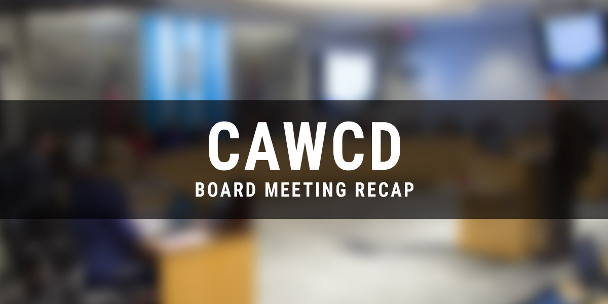 CAWCD Board Meeting Recap